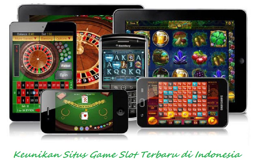 Keunikan Situs Game Slot Terbaru di Indonesia