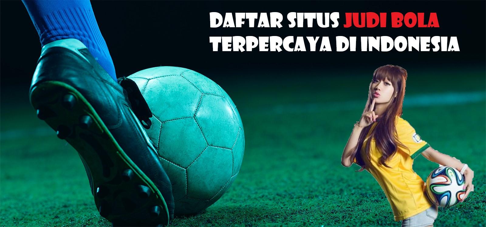 Daftar Situs Judi Bola Terpercaya Di Indonesia